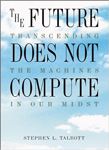Book The Future Does Not Compute: Transcending the Machines in Our Midst by Steve Talbott (1995-05-11)