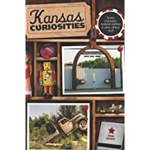 Kansas Curiosities, 3rd: Quirky Characters, Roadside Oddities & Other Offbeat Stuff (Curiosities Series)