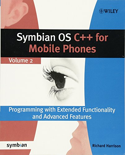 Symbian OS C++ for Mobile Phones: Programming with Extended Functionality and Advanced Features (Symbian Press) by Wiley