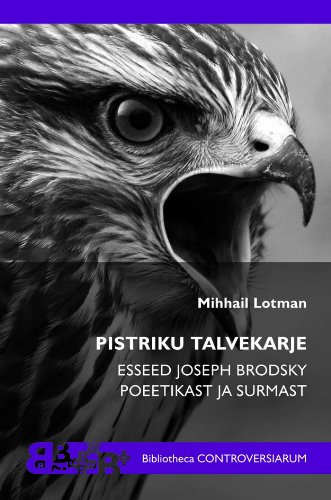 Pistriku talvekarje: esseid Joseph Brodsky poeetikast ja surmast The Winter Scream of a Falcon: Essays on the Poetics and Death of Joseph Brodsky (in Estonian (Russian Edition)