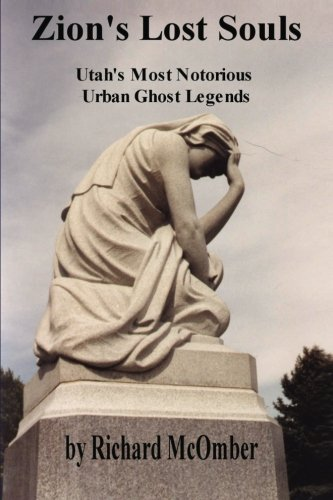 Read Online Zion's Lost Souls: Utah's Most Notorious Urban Ghost Legends ebook