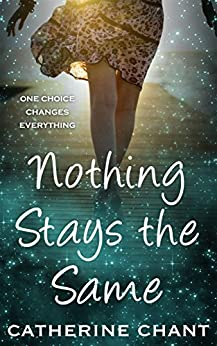 Nothing Stays the Same: A Young Adult Time Travel Romance (Soul Mates Book 2) by [Chant, Catherine]