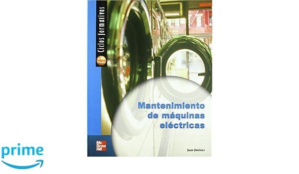 MANTENIMIENTO DE MAQUINAS ELECTRICAS - CICLO FORMATIVO - GRADO MEDIO: Amazon.es: JUAN JIMENEZ: Libros