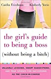 img - for The Girl's Guide to Being a Boss (Without Being a Bitch): Valuable Lessons, Smart Suggestions, and True Stories for Succeeding as the Chick-in-Charge book / textbook / text book
