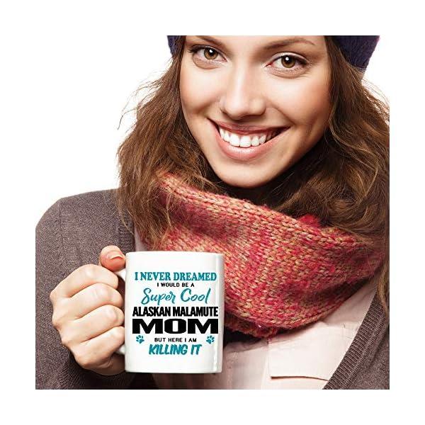 Alaskan Malamute Mom Coffee Mug 11 oz. I Never Dreamed I Would Be A Super Cool Alaskan Malamute Mom But Here I Am Killing It Funny Coffee Mug Top Gifts for Women Men white Coffee Cup 2