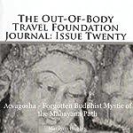 The Out-Of-Body Travel Foundation Journal: Issue Twenty: Acvagosha - Forgotten Buddhist Mystic of the Mayahana Path   Marilynn Hughes