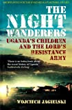 Front cover for the book The Night Wanderers: Uganda's Children and the Lord's Resistance Army by Wojciech Jagielski