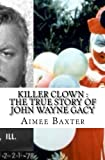 img - for Killer Clown : The True Story of John Wayne Gacy book / textbook / text book