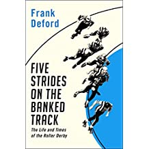 Five Strides on the Banked Track: The Life and Times of the Roller Derby