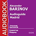 Audioguide: Madrid [Russian Edition] | Alexander Barinov