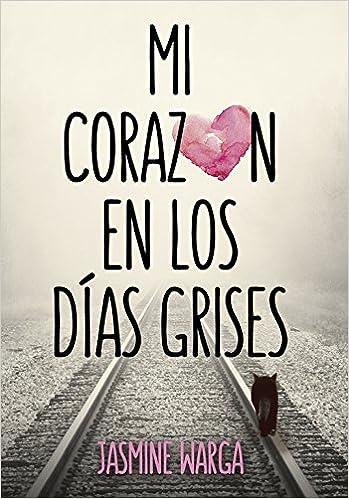 Mi corazón en los días grises (Ellas de Montena): Amazon.es: Jasmine Warga, Verónica Canales Medina;: Libros