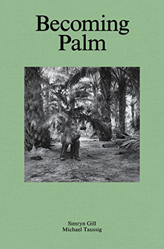Simryn Gill and Michael Taussig: Becoming Palm