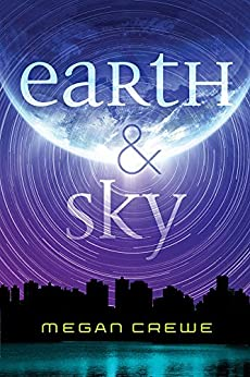 Earth & Sky (The Earth & Sky Trilogy Book 1) by [Crewe, Megan]