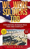 We Were Soldiers Too: The Second Korean War; The DMZ Conflict