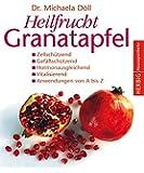 Heilfrucht Granatapfel: Zellschützend. Gefäßschützend, Hormonausgleichend. Vitalisierend. Anwendungen von A - Z