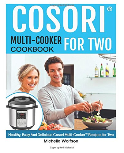 Cosori Multi-Cooker™ For Two Cookbook: Healthy, Easy And Delicious Cosori Multi-Cooker™ Recipes for Two