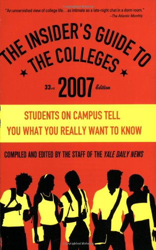 The Insider's Guide to the Colleges, 2007: Students on Campus Tell You What You Really Want to Know, 33nd Edition