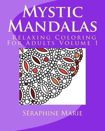 Mystic Mandalas - Relaxing Coloring For Adults Volume 1