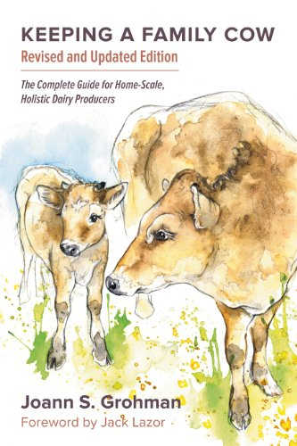 Keeping a Family Cow: The Complete Guide for Home-Scale, Holistic Dairy Producers by Joann S. Grohman