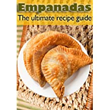 Empanadas :The Ultimate Recipe Guide - Over 30 Delicious & Best Selling Recipes (English Edition)