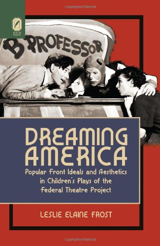 Dreaming America: Popular Front Ideals and Aesthetics in Children's Plays of the Federal Theatre Project pdf