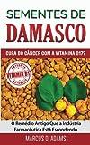 capa de Sementes de Damasco - Cura Do Cancer Com a Vitamina B17?: O Remedio Antigo Que a Industria Farmaceutica Esta Escondendo