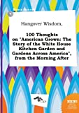 download ebook hangover wisdom, 100 thoughts on american grown: the story of the white house kitchen garden and gardens across america, from the morning after pdf epub