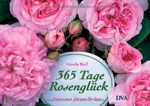 365 Tage Rosenglück: Ratgeber und literarischer Begleiter durchs Rosenjahr
