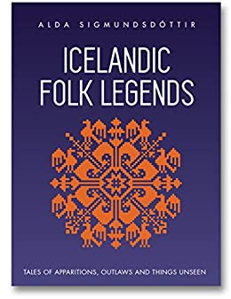 Icelandic Folk Legends: Tales of apparitions, outlaws and things unseen by [Sigmundsdóttir, Alda]
