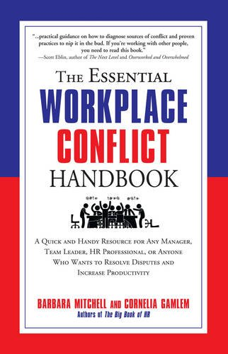 The Essential Workplace Conflict Handbook: A Quick and Handy Resource for Any Manager, Team Leader, HR Professional, Or Anyone Who Wants to Resolve Disputes and Increase Productivity ()