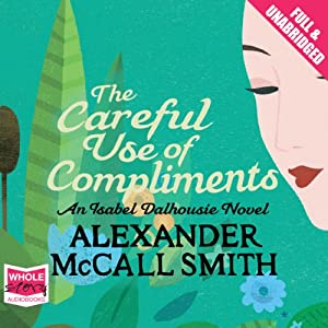The Careful Use of Compliments Audiobook