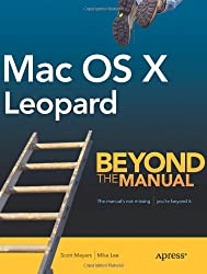 Mac OS X Leopard: Beyond the Manual (Books for Professionals by Professionals)
