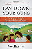Lay down Your Guns, Greg Taylor, 0891123423
