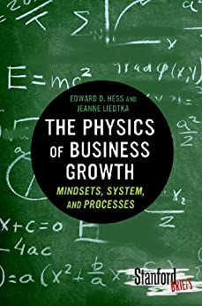 The Physics of Business Growth: Mindsets, System, and Processes (Stanford Briefs) by [Hess, Edward, Liedtka, Jeanne]