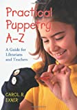 Practical Puppetry A-Z: A Guide for Librarians and Teachers