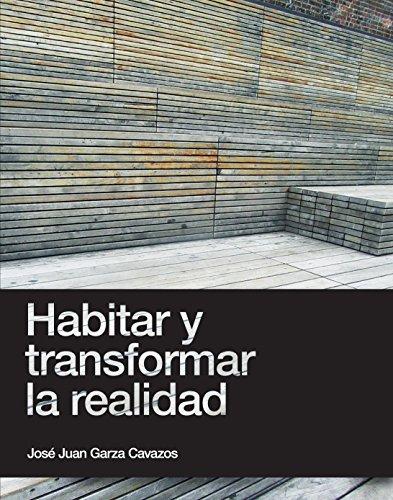 Descargar Libro Habitar Y Transformar La Realidad José Juan Garza Cavazos