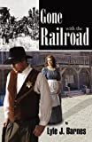 Gone with the Railroad, Lyle J. Barnes, 0741469480
