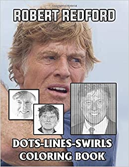 Robert Redford Dots Lines Swirls Coloring Book Robert Redford The Ultimate Creative Adult Diagonal Dots Swirls Activity Books Many Pages Bring Happiness Geerdink Zumra 9798680786048 Amazon Com Books