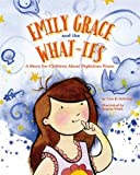 Emily Grace and the What-Ifs: A Story for Children About Nighttime Fears