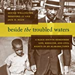 Beside the Troubled Waters: A Black Doctor Remembers Life, Medicine, and Civil Rights in an Alabama Town | Sonnie Wellington Hereford III,Jack D. Ellis