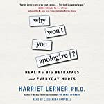 Why Won't You Apologize?: Healing Big Betrayals and Everyday Hurts | Harriet Lerner
