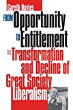 From Opportunity to Entitlement: The Transformation and Decline of Great Society Liberalism