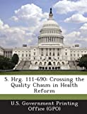 img - for S. Hrg. 111-690: Crossing the Quality Chasm in Health Reform book / textbook / text book