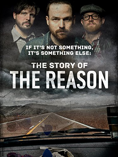 If It's Not Something, It's Something Else: The Story of The Reason