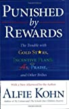 Punished by Rewards: The Trouble with Gold Stars, Incentive Plans, A's, Praise and Other Bribes by Kohn, Alfie New Edition (2000)