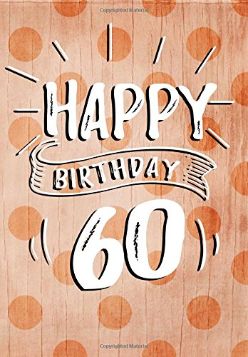 Happy Birthday 60: Birthday Books For Women, Birthday Journal Notebook For 60 Year Old For Journaling & Doodling, 7 x 10, (Birthday Keepsake Book)