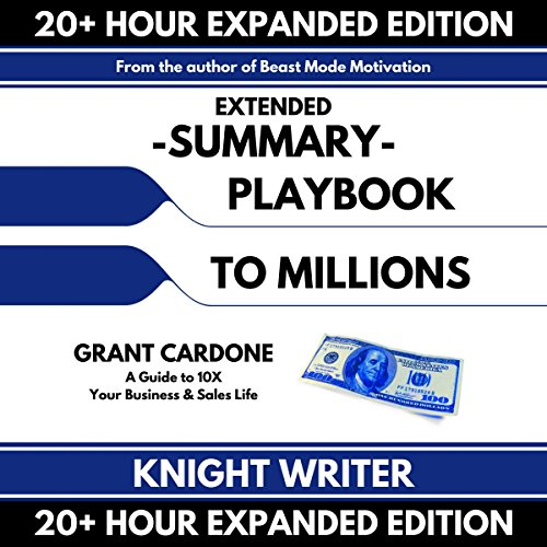 Extended Summary: Playbook to Millions by Grant Cardone: A Guide to 10X