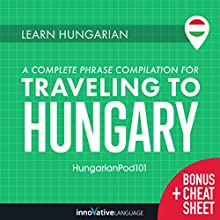 Learn Hungarian: A Complete Phrase Compilation for Traveling to Hungary Audiobook by  Innovative Language Learning LLC Narrated by  HungarianPod101.com