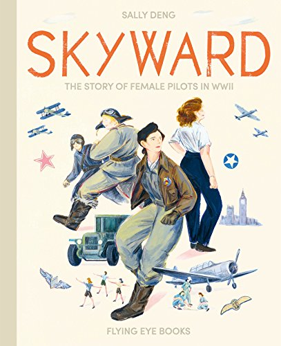 Skyward: The Story of Female Pilots in WWII (First Female Fighter Pilot In The World)