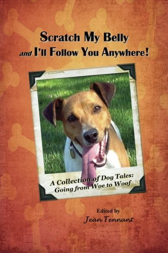 Download Scratch My Belly & I'll Follow You Anywhere: A Collection of Dog Tales: Going From Woe to Woof pdf epub